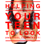 Helping Your Teen to Look and Feel Their Best
