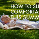 How to Sleep Comfortably This Summer!