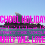 School Holiday Activities In Sydney The Whole Family Will Love!
