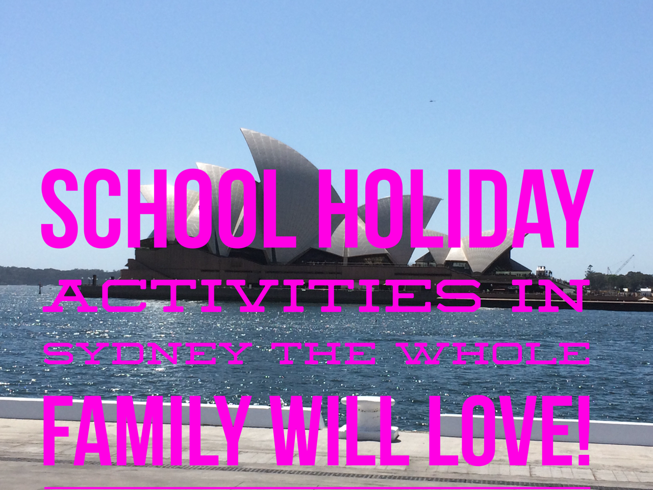 What to do in Sydney during the school holidays